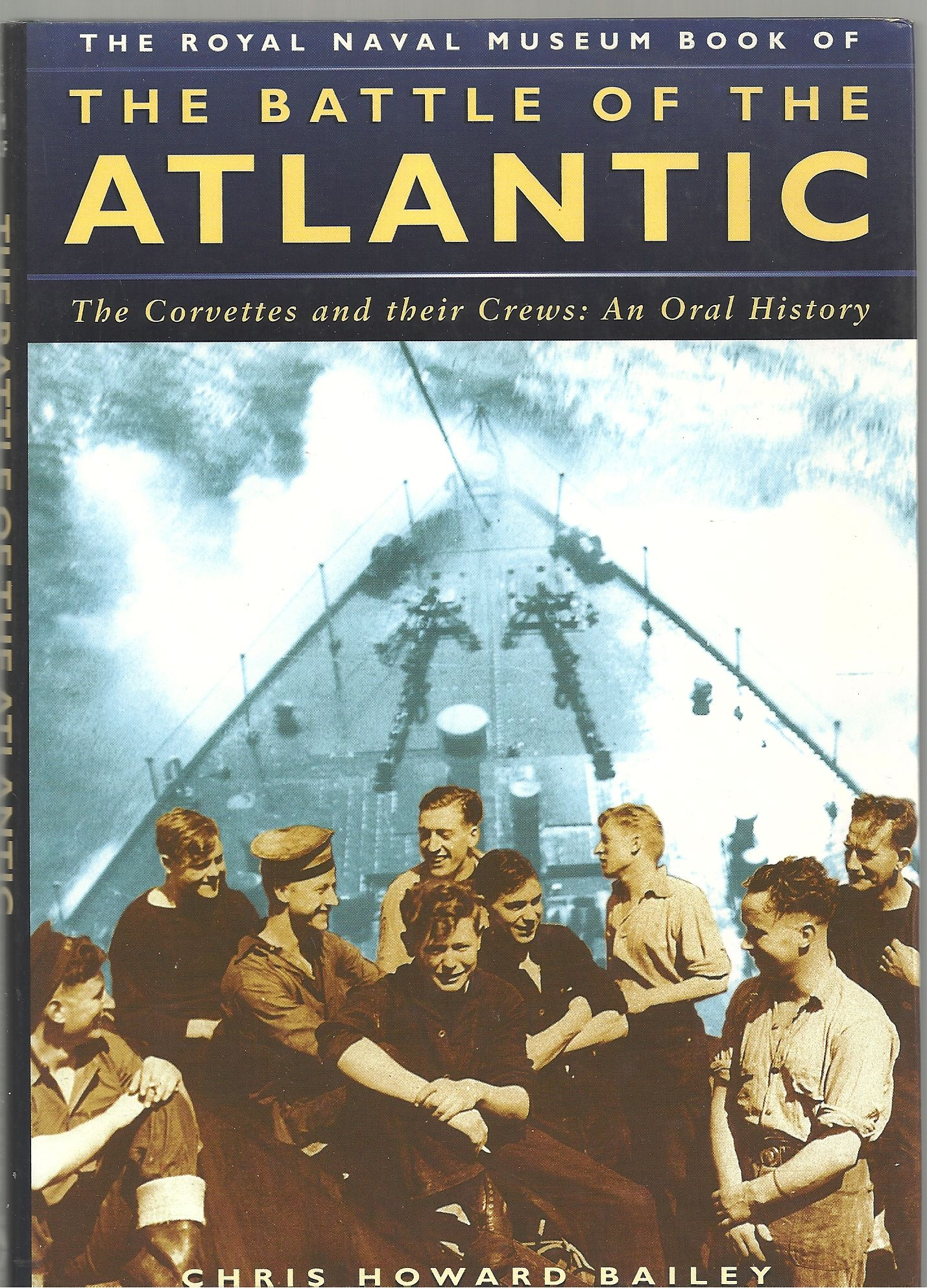 The Battle of the Atlantic: The Corvettes and Their Crews- An Oral History Chris Howard Bailey
